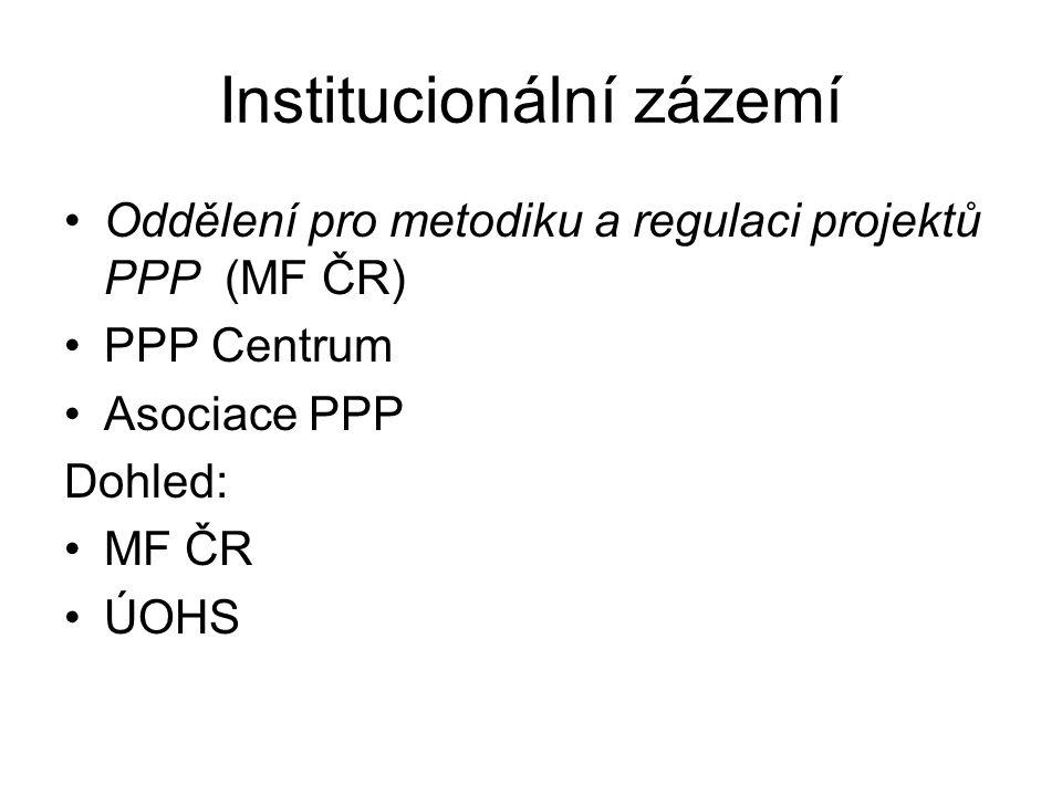 Institucionální zázemí Oddělení pro metodiku a regulaci projektů PPP (MF ČR) PPP Centrum Asociace PPP Dohled: MF ČR ÚOHS
