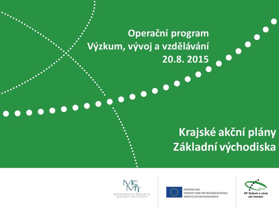 Krajské akční plány Základní východiska Operační program Výzkum, vývoj a vzdělávání 20.8. 2015