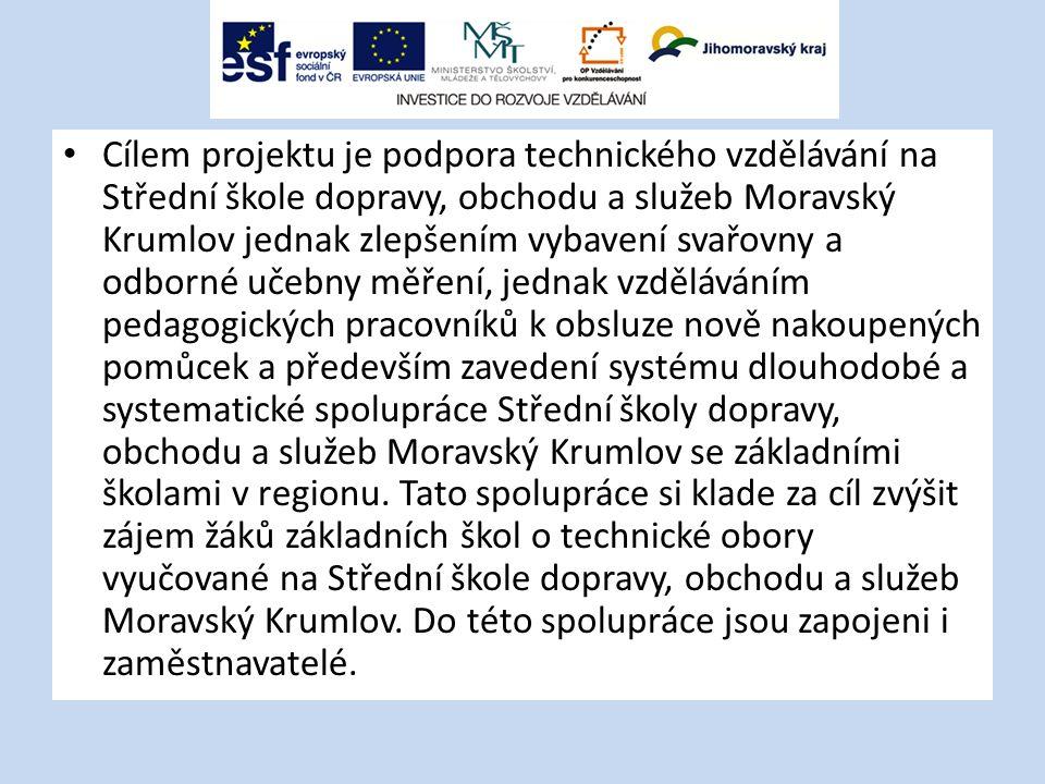Cílem projektu je podpora technického vzdělávání na Střední škole dopravy, obchodu a služeb Moravský Krumlov jednak zlepšením vybavení svařovny a odbo