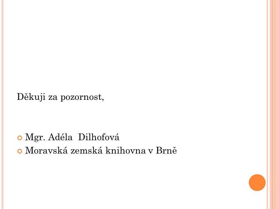 Děkuji za pozornost, Mgr. Adéla Dilhofová Moravská zemská knihovna v Brně