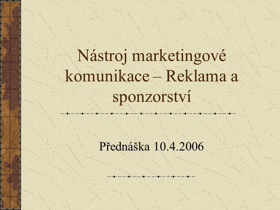 Nástroj marketingové komunikace – Reklama a sponzorství Přednáška 10.4.2006