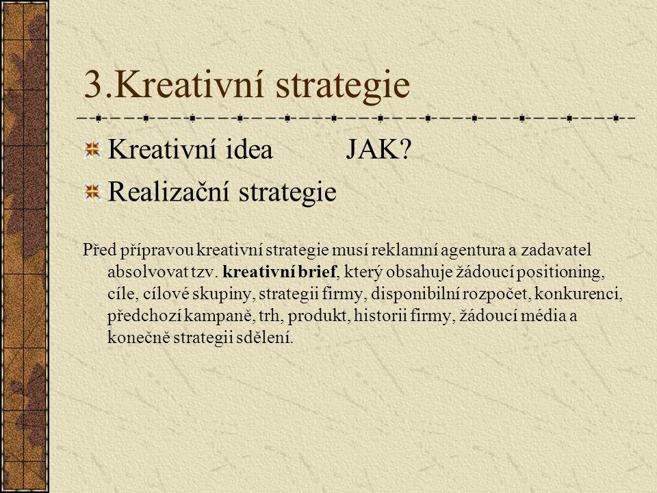 3.Kreativní strategie Kreativní ideaJAK? Realizační strategie Před přípravou kreativní strategie musí reklamní agentura a zadavatel absolvovat tzv. kr