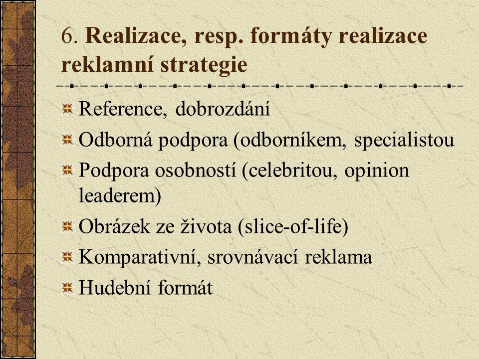 6. Realizace, resp. formáty realizace reklamní strategie Reference, dobrozdání Odborná podpora (odborníkem, specialistou Podpora osobností (celebritou