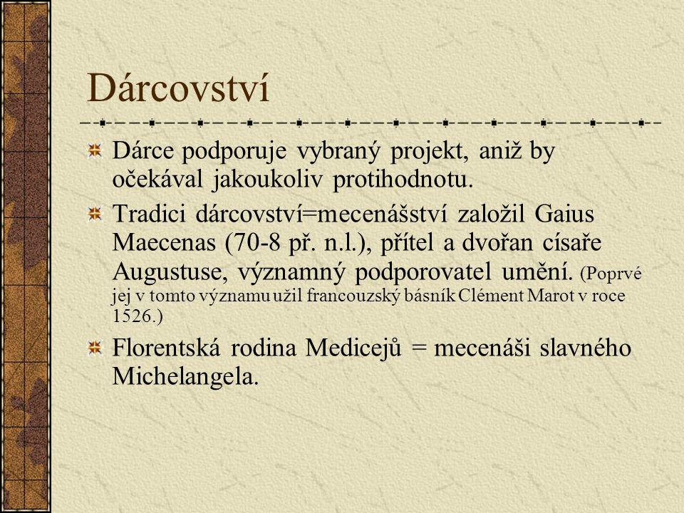 Dárcovství Dárce podporuje vybraný projekt, aniž by očekával jakoukoliv protihodnotu. Tradici dárcovství=mecenášství založil Gaius Maecenas (70-8 př.