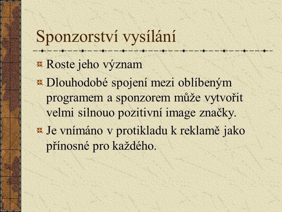Sponzorství vysílání Roste jeho význam Dlouhodobé spojení mezi oblíbeným programem a sponzorem může vytvořit velmi silnouo pozitivní image značky.