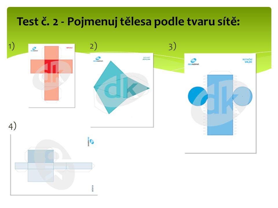 Test č. 2 - Pojmenuj tělesa podle tvaru sítě: 1) 2) 3) 4)