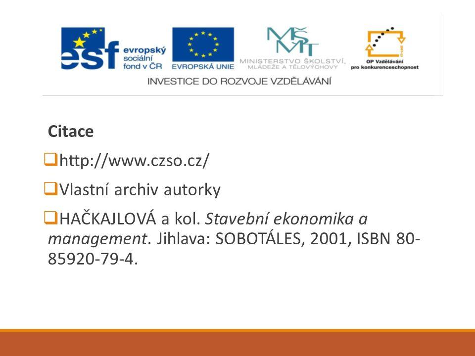 Citace  http://www.czso.cz/  Vlastní archiv autorky  HAČKAJLOVÁ a kol. Stavební ekonomika a management. Jihlava: SOBOTÁLES, 2001, ISBN 80- 85920-79