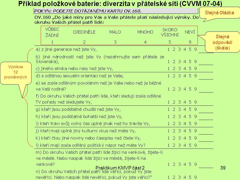 Praktikum KMVP část 239 Příklad položkové baterie: diverzita v přátelské síti (CVVM 07-04) Stejná o tázka Stejné odpovědi (škála) Vznikne 12 proměnnýc