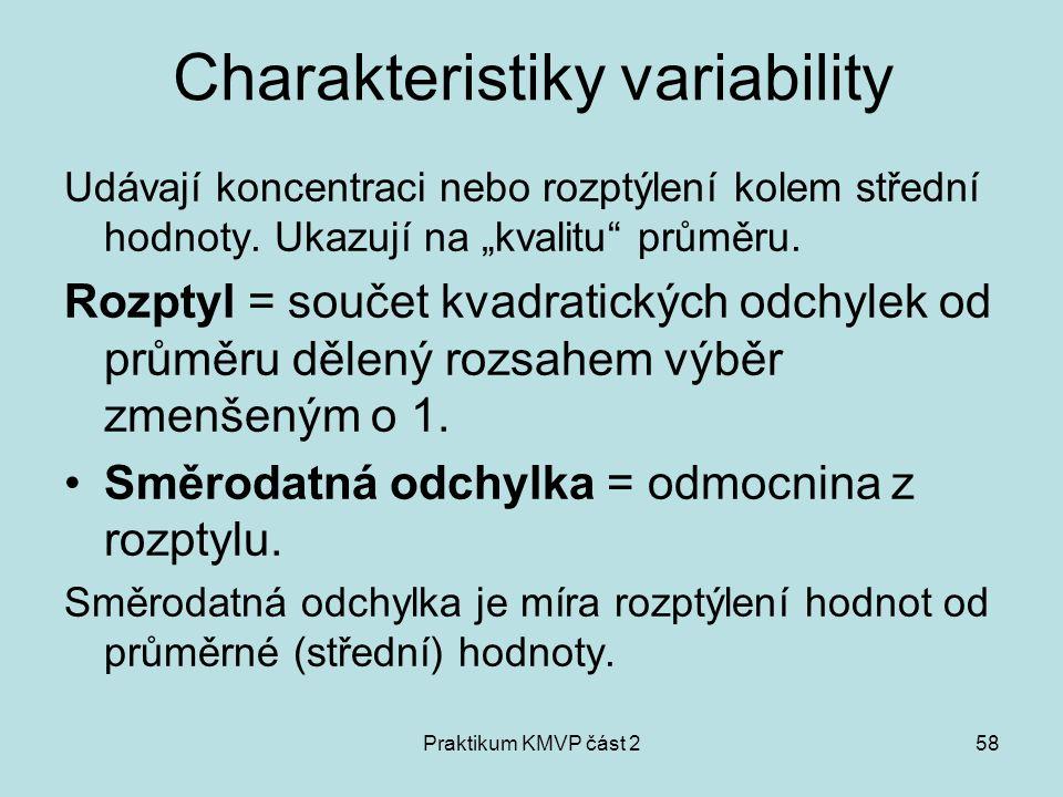 """Praktikum KMVP část 258 Charakteristiky variability Udávají koncentraci nebo rozptýlení kolem střední hodnoty. Ukazují na """"kvalitu"""" průměru. Rozptyl ="""
