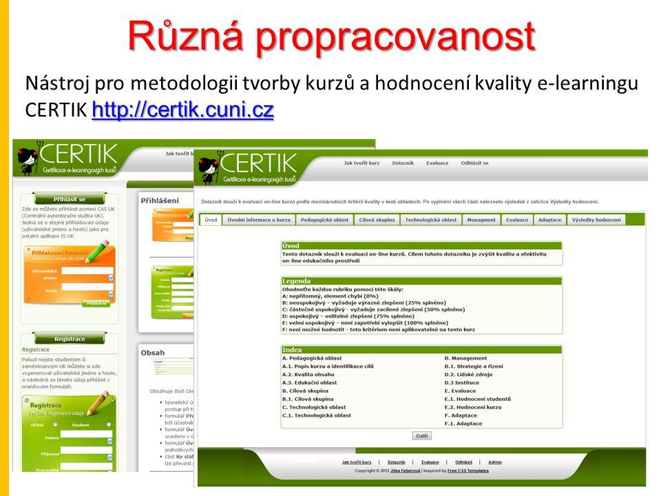 Různá propracovanost http://certik.cuni.cz http://certik.cuni.cz Nástroj pro metodologii tvorby kurzů a hodnocení kvality e-learningu CERTIK http://certik.cuni.cz http://certik.cuni.cz