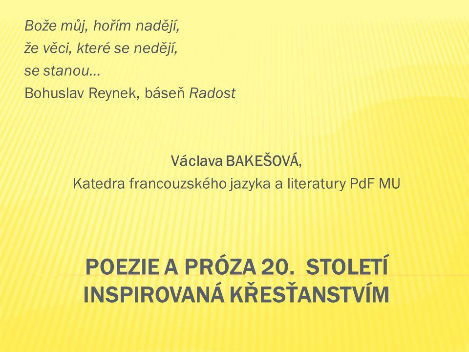 POEZIE A PRÓZA 20. STOLETÍ INSPIROVANÁ KŘESŤANSTVÍM Bože můj, hořím nadějí, že věci, které se nedějí, se stanou… Bohuslav Reynek, báseň Radost Václava