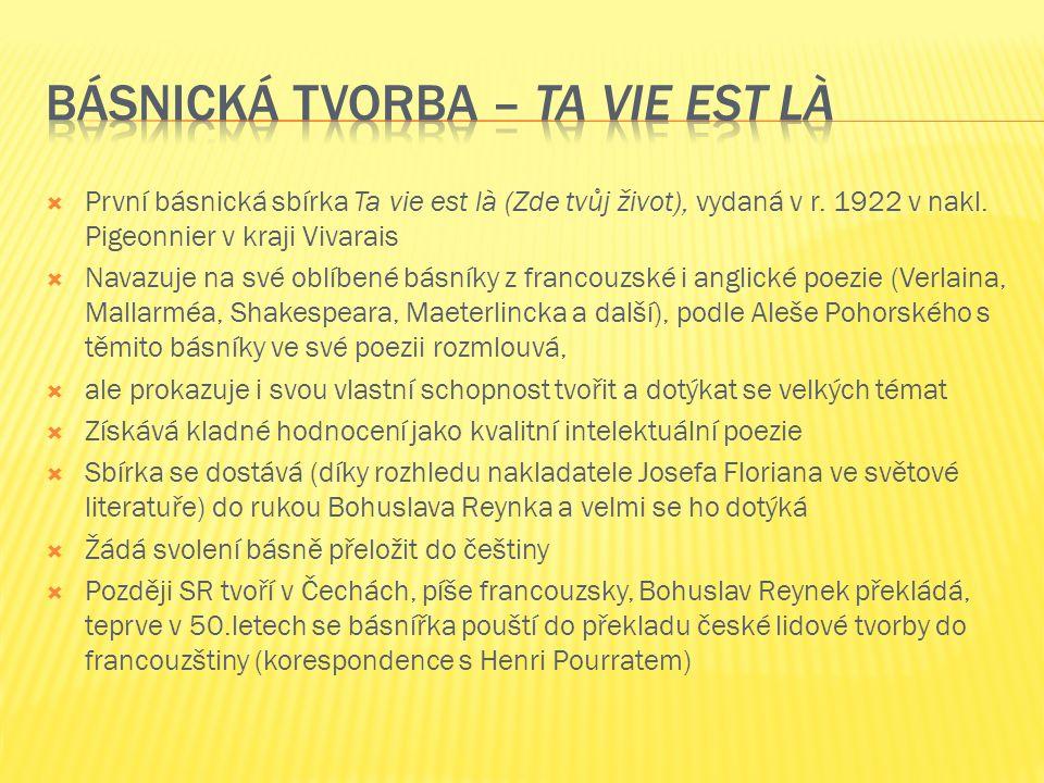  První básnická sbírka Ta vie est là (Zde tvůj život), vydaná v r. 1922 v nakl. Pigeonnier v kraji Vivarais  Navazuje na své oblíbené básníky z fran