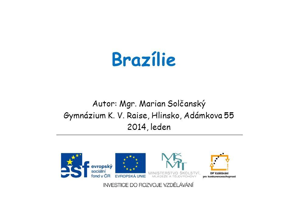 Brazílie Autor: Mgr. Marian Solčanský Gymnázium K. V. Raise, Hlinsko, Adámkova 55 2014, leden