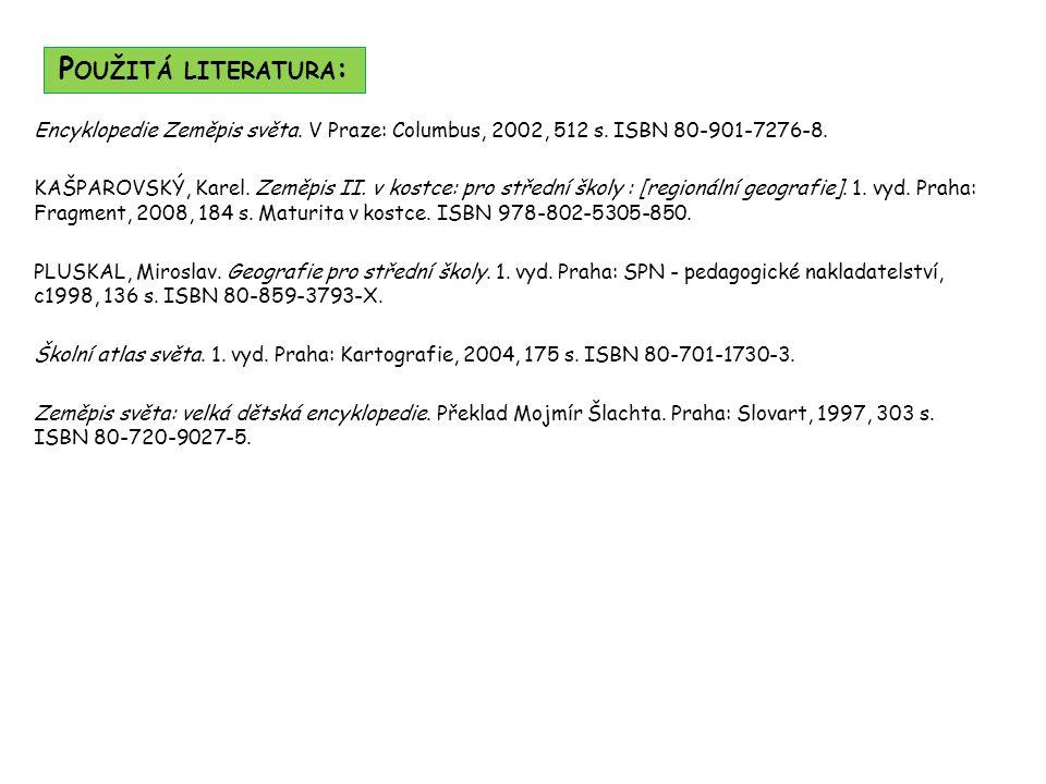 P OUŽITÁ LITERATURA : Encyklopedie Zeměpis světa. V Praze: Columbus, 2002, 512 s.