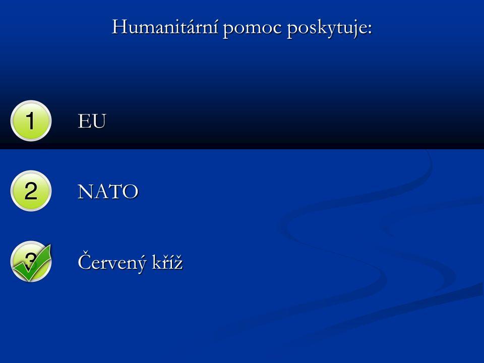 Humanitární pomoc poskytuje: EU NATO Červený kříž