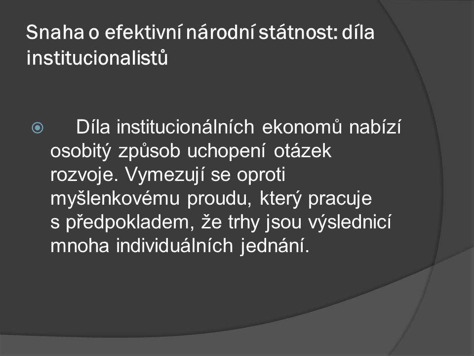 Snaha o efektivní národní státnost: díla institucionalistů  Díla institucionálních ekonomů nabízí osobitý způsob uchopení otázek rozvoje.