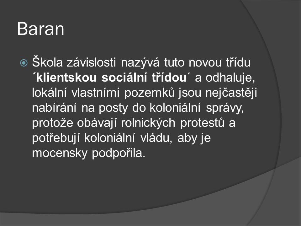 Baran  Škola závislosti nazývá tuto novou třídu ´klientskou sociální třídou´ a odhaluje, lokální vlastními pozemků jsou nejčastěji nabírání na posty do koloniální správy, protože obávají rolnických protestů a potřebují koloniální vládu, aby je mocensky podpořila.