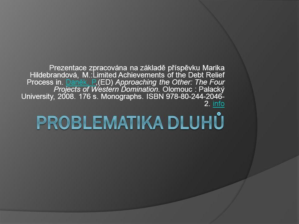 Prezentace zpracována na základě příspěvku Marika Hildebrandová, M.:Limited Achievements of the Debt Relief Process in.