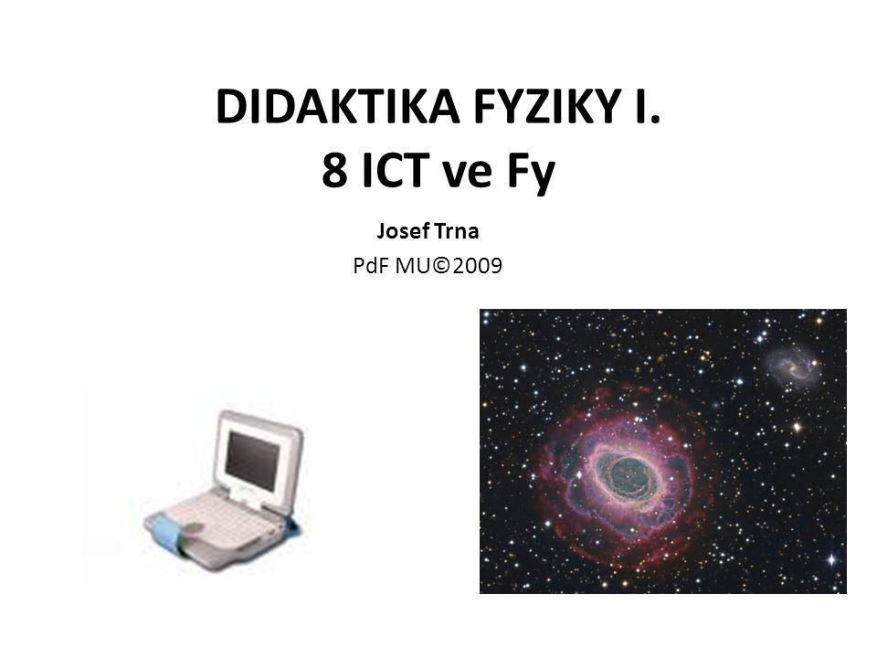 DIDAKTIKA FYZIKY I. 8 ICT ve Fy Josef Trna PdF MU©2009