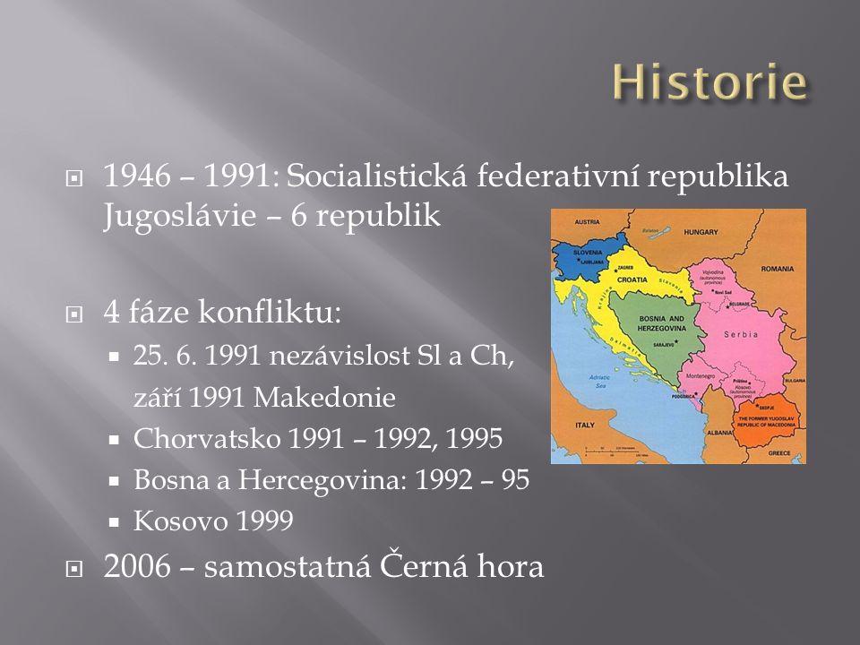  1946 – 1991: Socialistická federativní republika Jugoslávie – 6 republik  4 fáze konfliktu:  25. 6. 1991 nezávislost Sl a Ch, září 1991 Makedonie