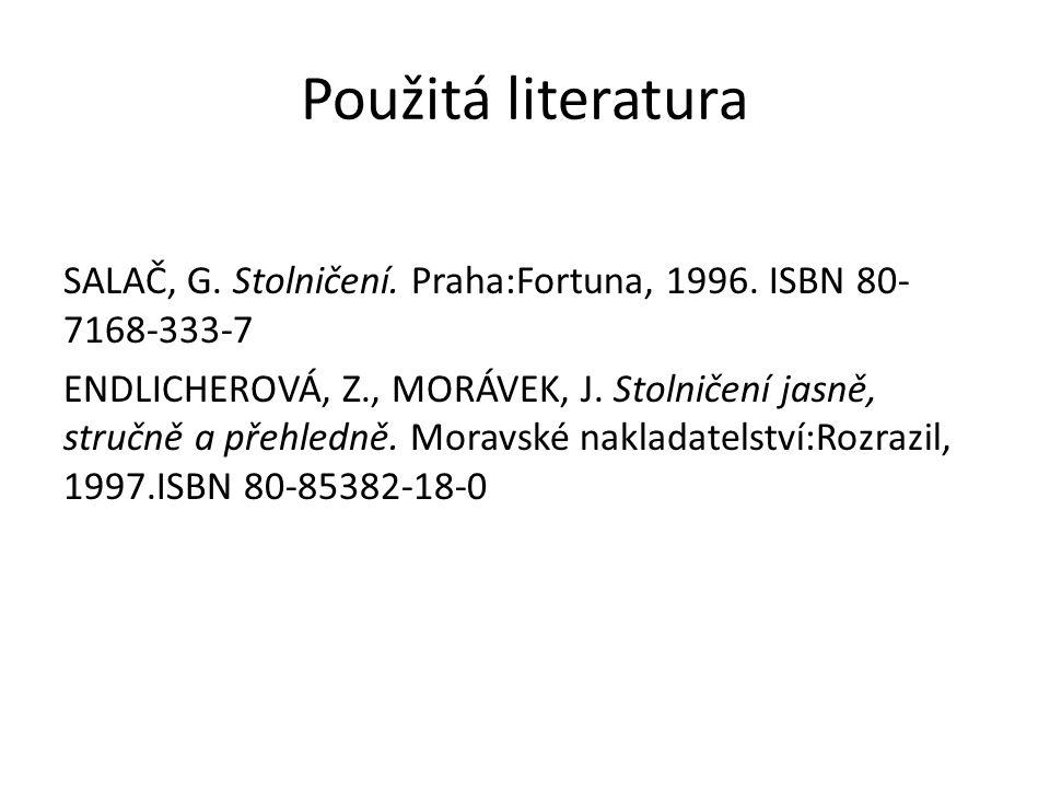 Použitá literatura SALAČ, G. Stolničení. Praha:Fortuna, 1996. ISBN 80- 7168-333-7 ENDLICHEROVÁ, Z., MORÁVEK, J. Stolničení jasně, stručně a přehledně.