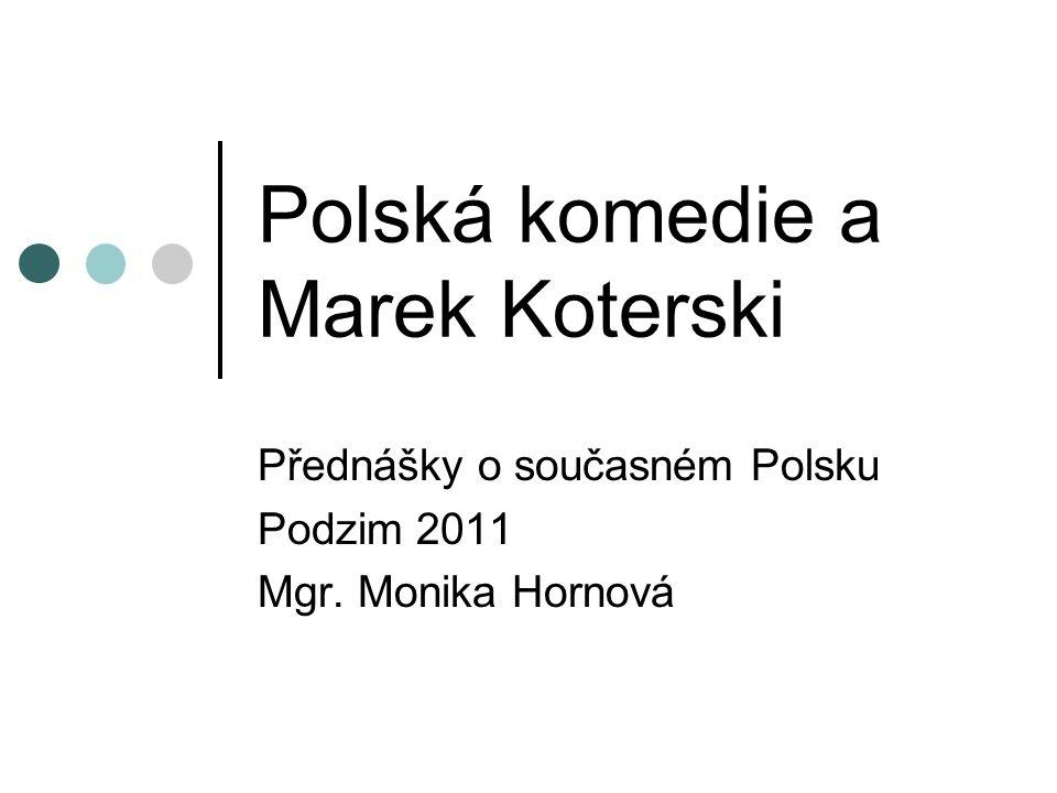 Polská komedie a Marek Koterski Přednášky o současném Polsku Podzim 2011 Mgr. Monika Hornová