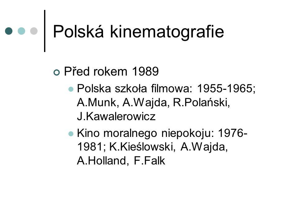 Polská kinematografie Před rokem 1989 Polska szkoła filmowa: 1955-1965; A.Munk, A.Wajda, R.Polański, J.Kawalerowicz Kino moralnego niepokoju: 1976- 1981; K.Kieślowski, A.Wajda, A.Holland, F.Falk