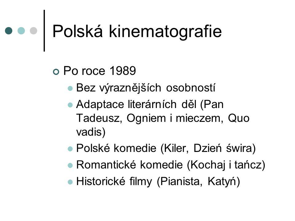 Polská kinematografie Po roce 1989 Bez výraznějších osobností Adaptace literárních děl (Pan Tadeusz, Ogniem i mieczem, Quo vadis) Polské komedie (Kiler, Dzień świra) Romantické komedie (Kochaj i tańcz) Historické filmy (Pianista, Katyń)