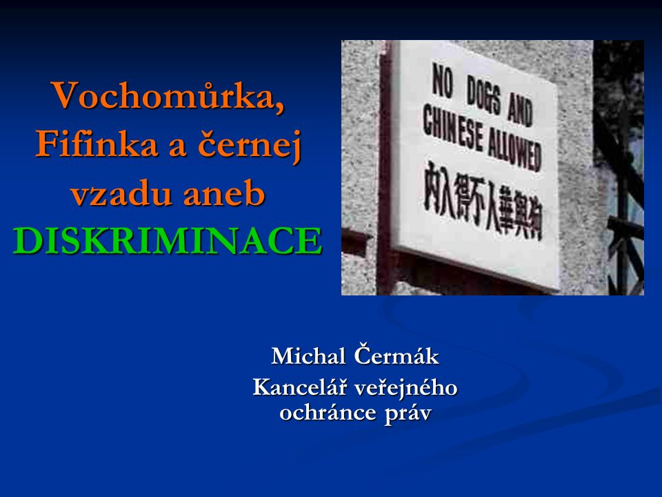 Vochomůrka, Fifinka a černej vzadu aneb DISKRIMINACE Michal Čermák Kancelář veřejného ochránce práv