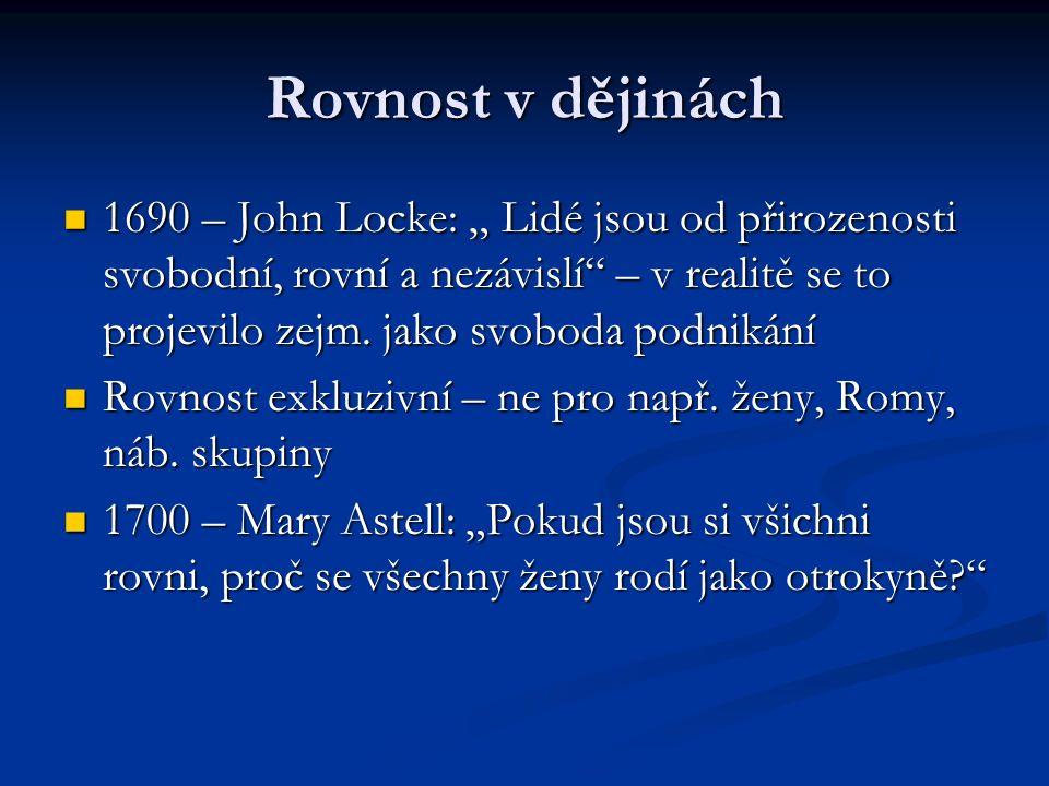 """Rovnost v dějinách 1690 – John Locke: """" Lidé jsou od přirozenosti svobodní, rovní a nezávislí – v realitě se to projevilo zejm."""