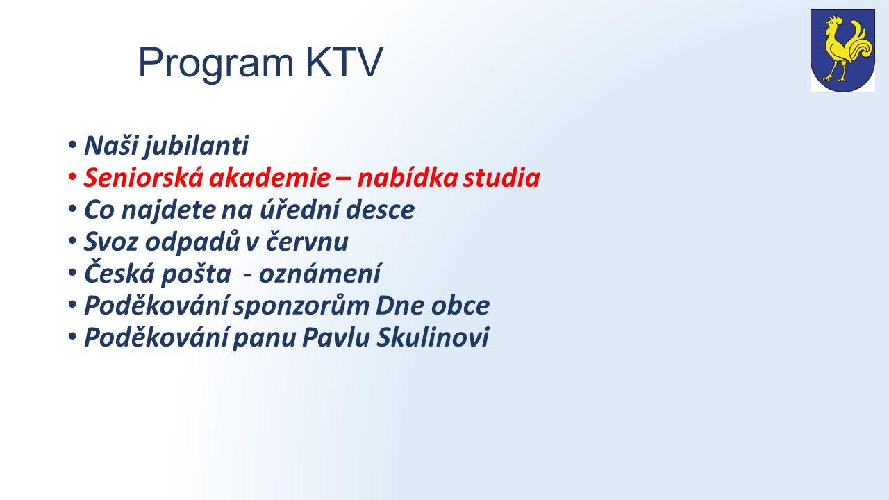 Program KTV Naši jubilanti Seniorská akademie – nabídka studia Co najdete na úřední desce Svoz odpadů v červnu Česká pošta - oznámení Poděkování sponz
