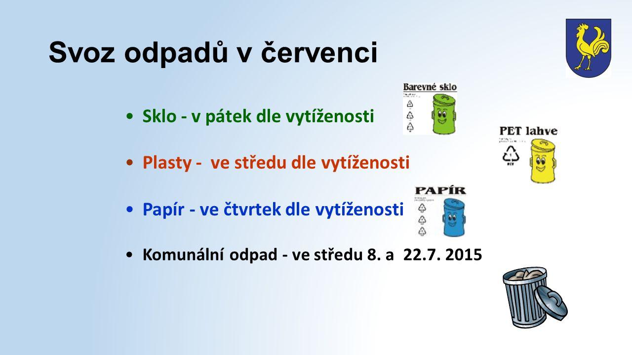Svoz odpadů v červenci Sklo - v pátek dle vytíženosti Plasty - ve středu dle vytíženosti Papír - ve čtvrtek dle vytíženosti Komunální odpad - ve středu 8.