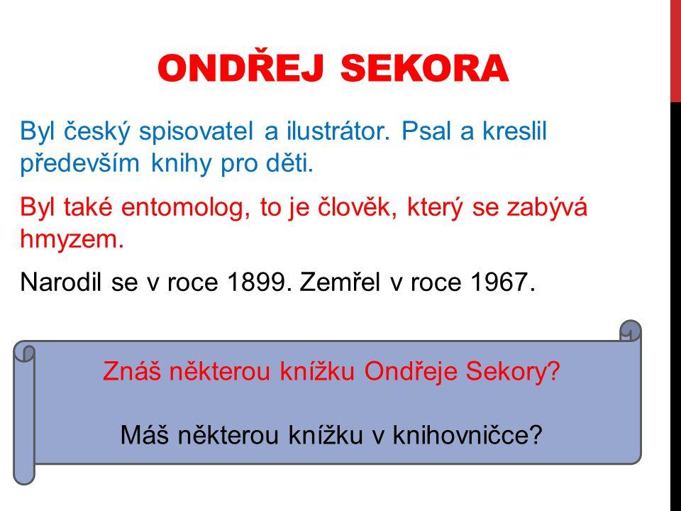 ONDŘEJ SEKORA Byl český spisovatel a ilustrátor.Psal a kreslil především knihy pro děti.