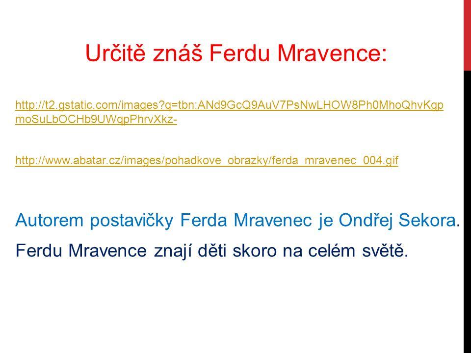 Určitě znáš Ferdu Mravence: Autorem postavičky Ferda Mravenec je Ondřej Sekora.