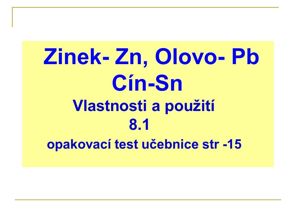 Zinek- Zn, Olovo- Pb Cín-Sn Vlastnosti a použití 8.1 opakovací test učebnice str -15