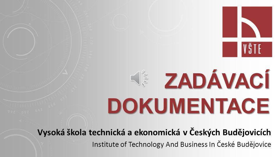 ZADÁVACÍ DOKUMENTACE Vysoká škola technická a ekonomická v Českých Budějovicích Institute of Technology And Business In České Budějovice