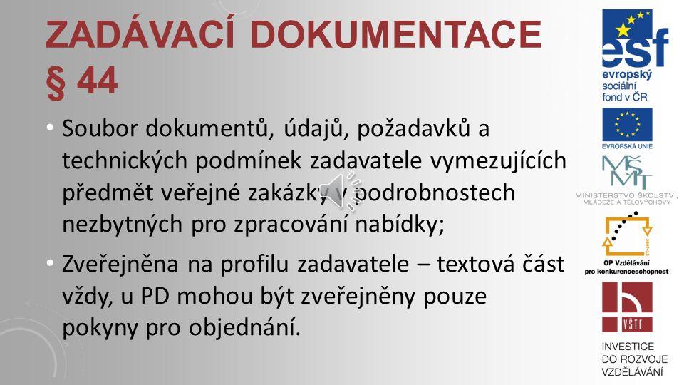 Soubor dokumentů, údajů, požadavků a technických podmínek zadavatele vymezujících předmět veřejné zakázky v podrobnostech nezbytných pro zpracování nabídky; Zveřejněna na profilu zadavatele – textová část vždy, u PD mohou být zveřejněny pouze pokyny pro objednání.