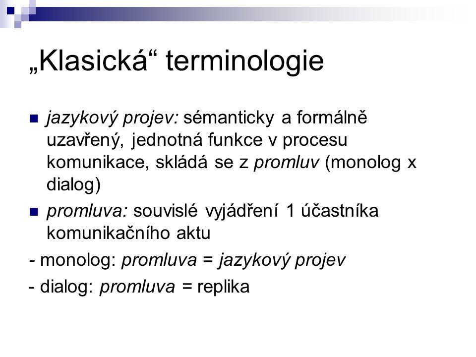 """""""Klasická terminologie jazykový projev: sémanticky a formálně uzavřený, jednotná funkce v procesu komunikace, skládá se z promluv (monolog x dialog) promluva: souvislé vyjádření 1 účastníka komunikačního aktu - monolog: promluva = jazykový projev - dialog: promluva = replika"""