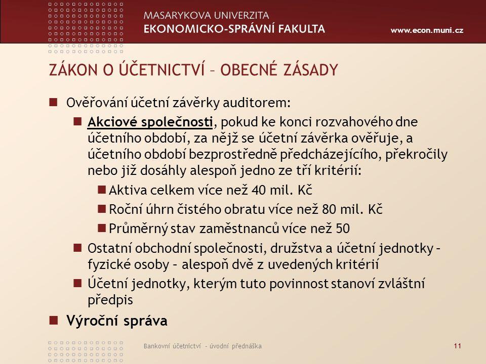 www.econ.muni.cz Bankovní účetnictví - úvodní přednáška11 ZÁKON O ÚČETNICTVÍ – OBECNÉ ZÁSADY Ověřování účetní závěrky auditorem: Akciové společnosti,
