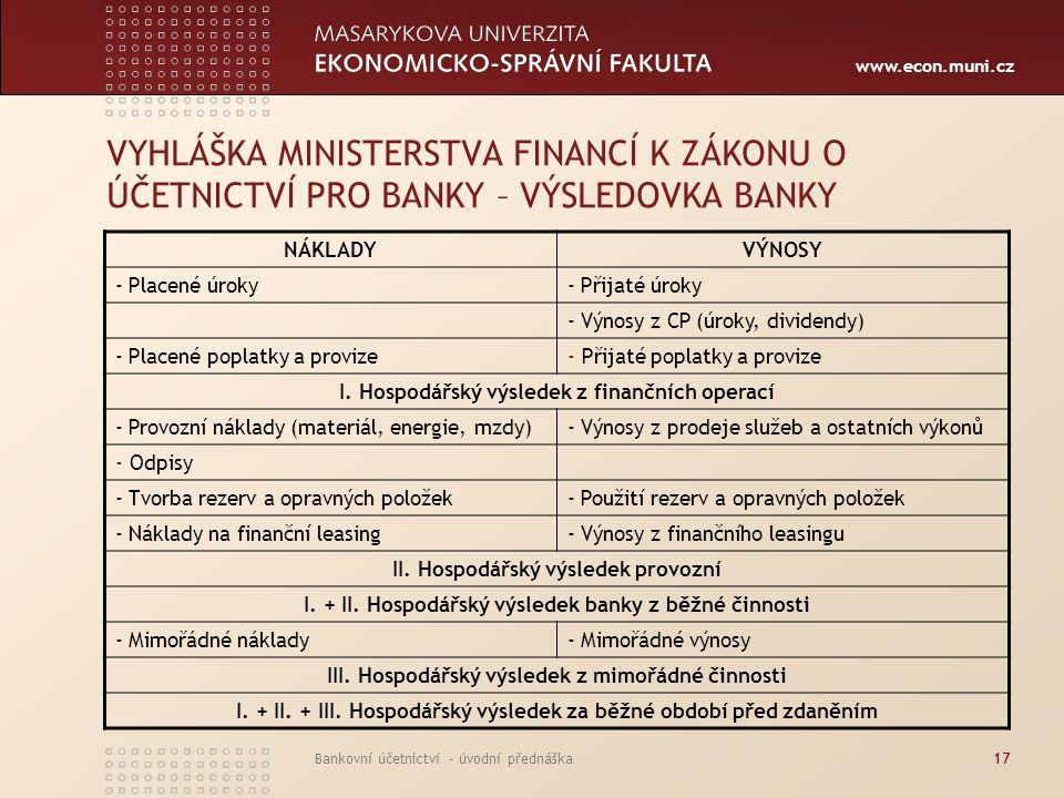 www.econ.muni.cz Bankovní účetnictví - úvodní přednáška17 VYHLÁŠKA MINISTERSTVA FINANCÍ K ZÁKONU O ÚČETNICTVÍ PRO BANKY – VÝSLEDOVKA BANKY NÁKLADYVÝNO