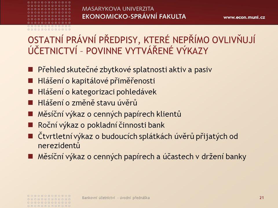 www.econ.muni.cz Bankovní účetnictví - úvodní přednáška21 OSTATNÍ PRÁVNÍ PŘEDPISY, KTERÉ NEPŘÍMO OVLIVŇUJÍ ÚČETNICTVÍ – POVINNE VYTVÁŘENÉ VÝKAZY Přehl