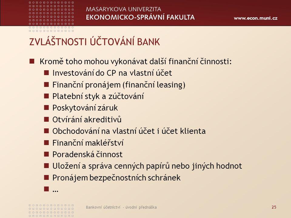 www.econ.muni.cz Bankovní účetnictví - úvodní přednáška25 ZVLÁŠTNOSTI ÚČTOVÁNÍ BANK Kromě toho mohou vykonávat další finanční činnosti: Investování do