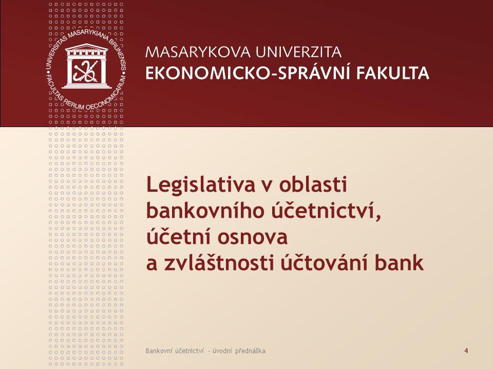 www.econ.muni.cz Bankovní účetnictví - úvodní přednáška15 VYHLÁŠKA MINISTERSTVA FINANCÍ K ZÁKONU O ÚČETNICTVÍ – PRO BANKY Podrozvahové položky: 1.