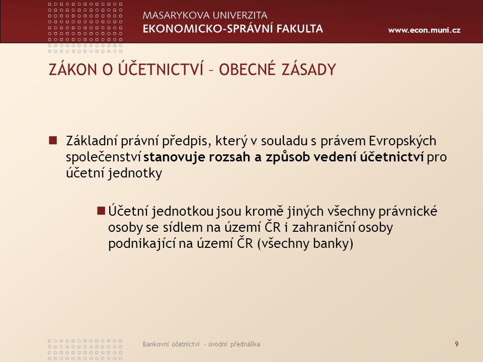 www.econ.muni.cz Bankovní účetnictví - úvodní přednáška9 ZÁKON O ÚČETNICTVÍ – OBECNÉ ZÁSADY Základní právní předpis, který v souladu s právem Evropský