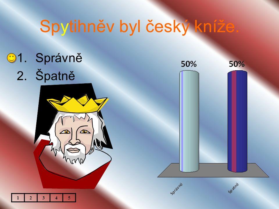 Spytihněv byl český kníže. 1.Správně 2.Špatně 12345