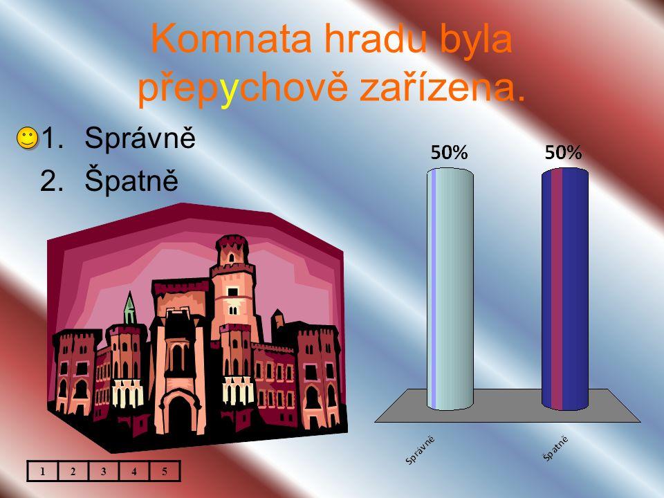 Komnata hradu byla přepychově zařízena. 1.Správně 2.Špatně 12345
