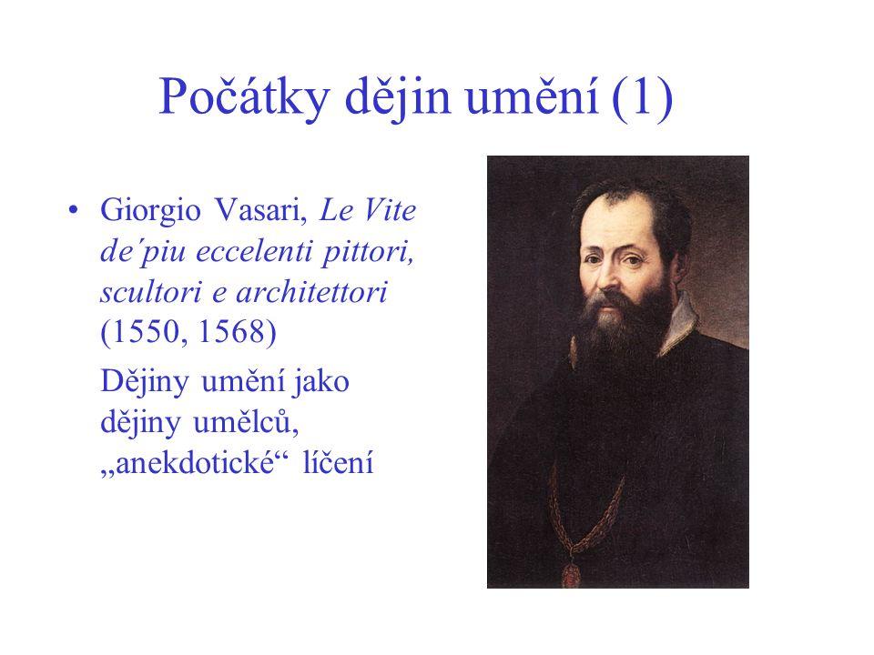 "Počátky dějin umění (1) Giorgio Vasari, Le Vite de´piu eccelenti pittori, scultori e architettori (1550, 1568) Dějiny umění jako dějiny umělců, ""anekdotické líčení"