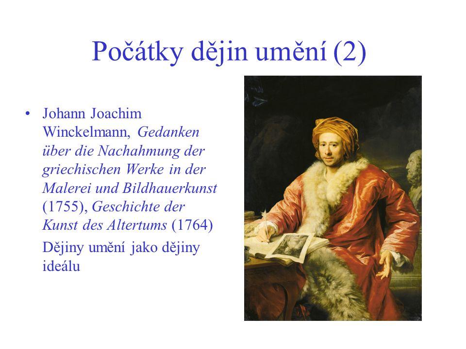 Počátky dějin umění (2) Johann Joachim Winckelmann, Gedanken über die Nachahmung der griechischen Werke in der Malerei und Bildhauerkunst (1755), Geschichte der Kunst des Altertums (1764) Dějiny umění jako dějiny ideálu