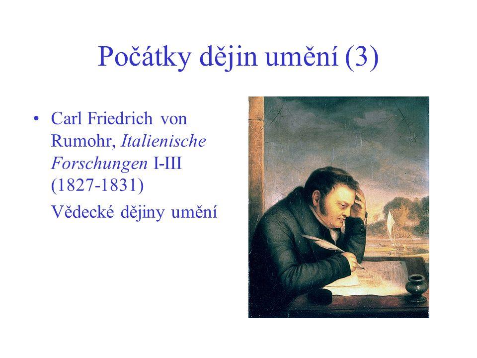 Počátky dějin umění (3) Carl Friedrich von Rumohr, Italienische Forschungen I-III (1827-1831) Vědecké dějiny umění