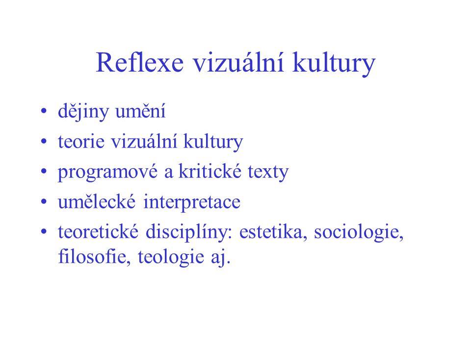 Reflexe vizuální kultury dějiny umění teorie vizuální kultury programové a kritické texty umělecké interpretace teoretické disciplíny: estetika, sociologie, filosofie, teologie aj.
